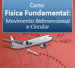 Curso Física Fundamental - Movimento Bidimensional e Circular