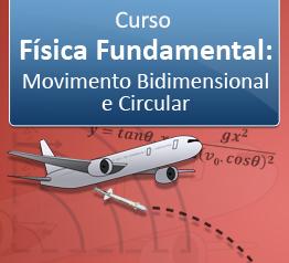 Curso Física Fundamental - Movimento Bidimensional e Circular