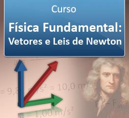 Curso Física Fundamental - Vetores e Leis de Newton